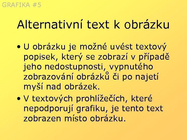 GRAFIKA #5 Alternativní text k obrázku • U obrázku je možné uvést textový popisek,