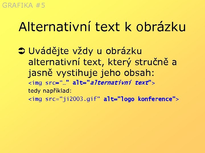 GRAFIKA #5 Alternativní text k obrázku Ü Uvádějte vždy u obrázku alternativní text, který