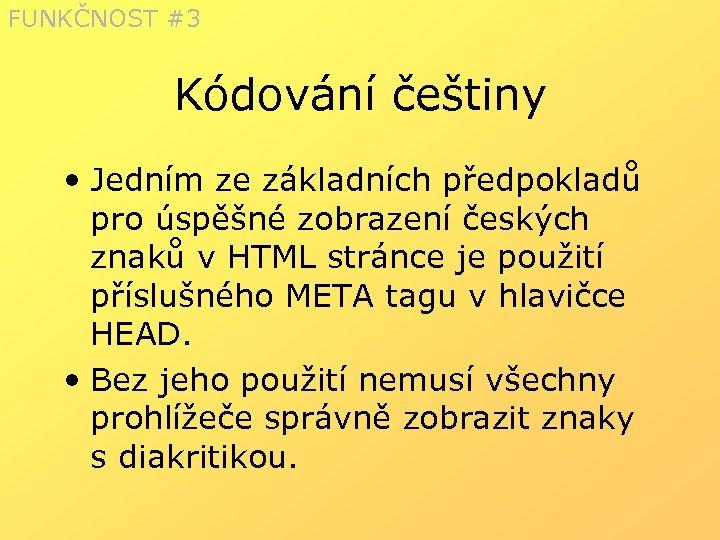 FUNKČNOST #3 Kódování češtiny • Jedním ze základních předpokladů pro úspěšné zobrazení českých znaků