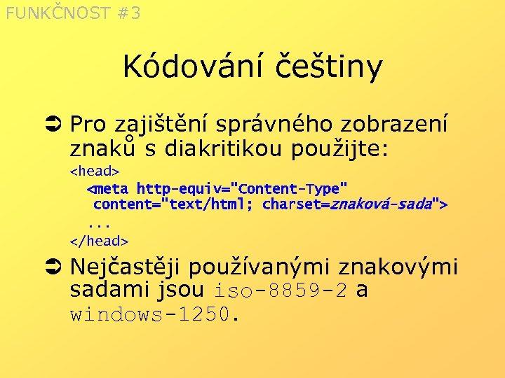 FUNKČNOST #3 Kódování češtiny Ü Pro zajištění správného zobrazení znaků s diakritikou použijte: <head>