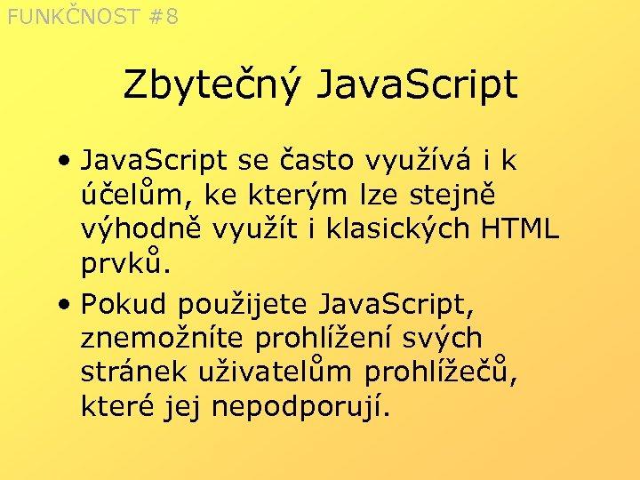 FUNKČNOST #8 Zbytečný Java. Script • Java. Script se často využívá i k účelům,