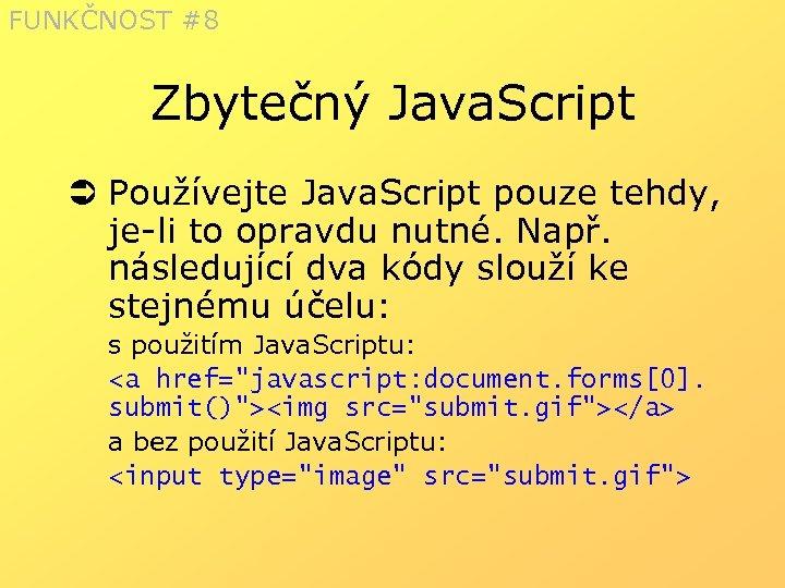 FUNKČNOST #8 Zbytečný Java. Script Ü Používejte Java. Script pouze tehdy, je-li to opravdu
