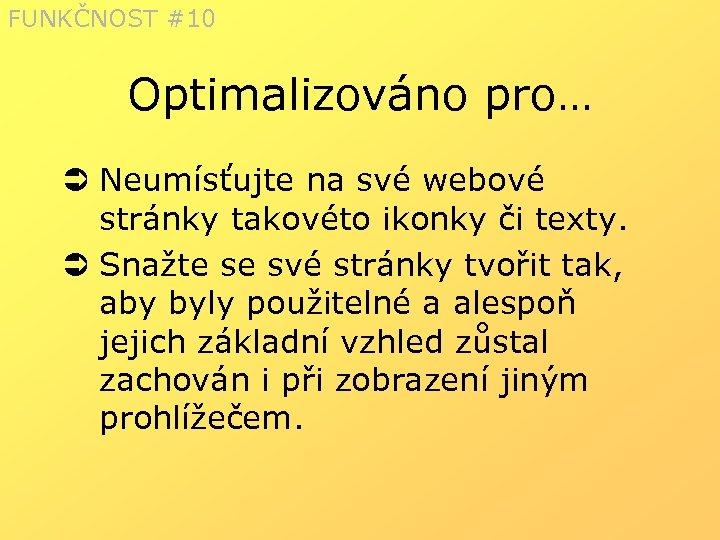 FUNKČNOST #10 Optimalizováno pro… Ü Neumísťujte na své webové stránky takovéto ikonky či texty.