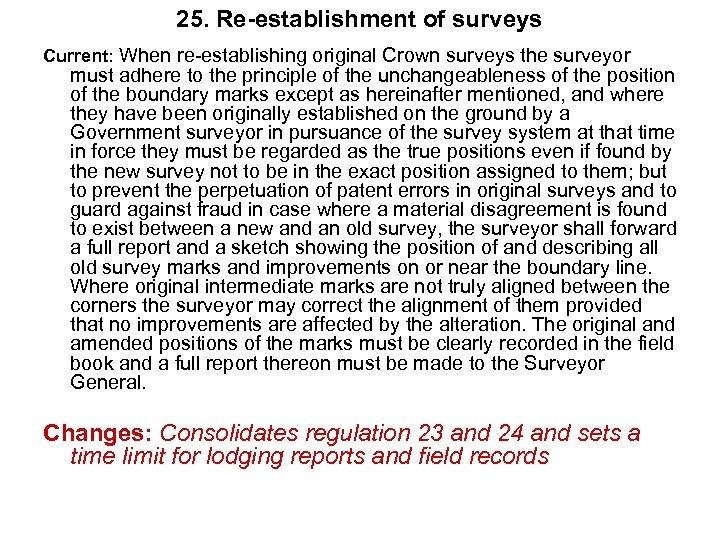 25. Re-establishment of surveys Current: When re-establishing original Crown surveys the surveyor must adhere