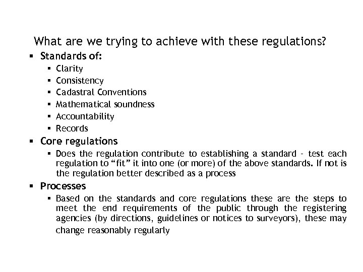 What are we trying to achieve with these regulations? Standards of: Clarity Consistency Cadastral