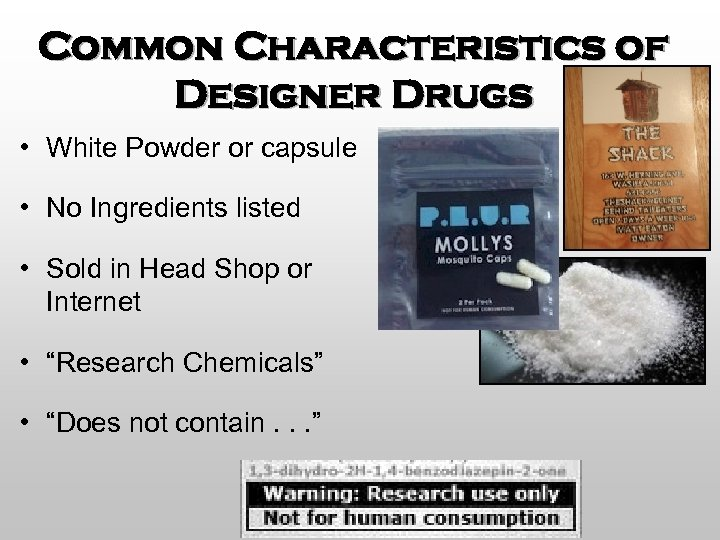 Common Characteristics of Designer Drugs • White Powder or capsule • No Ingredients listed