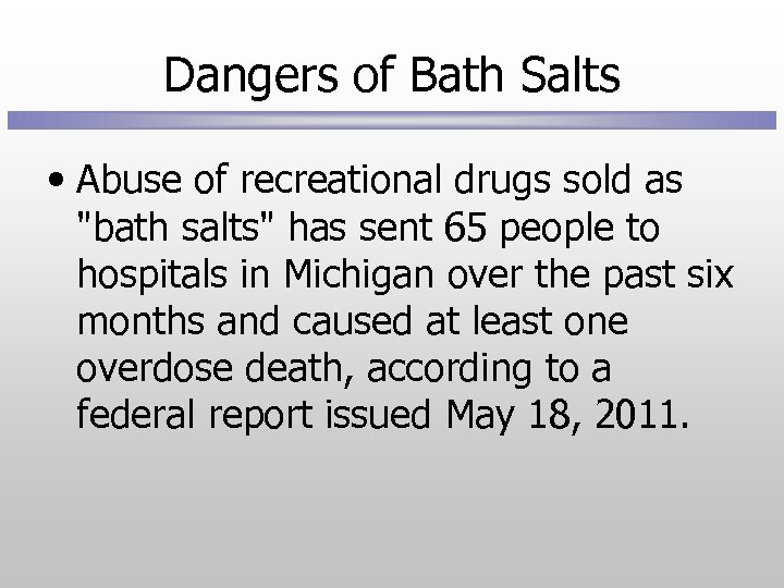 Dangers of Bath Salts • Abuse of recreational drugs sold as