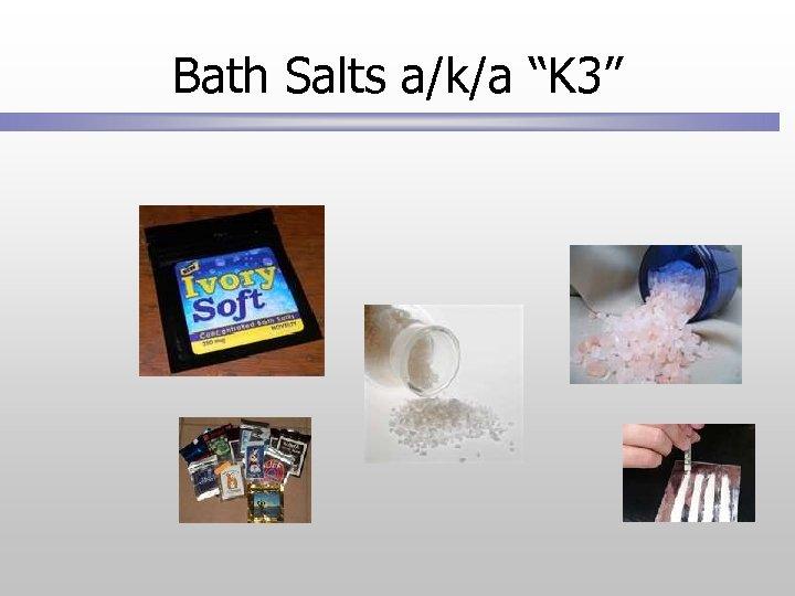 "Bath Salts a/k/a ""K 3"""