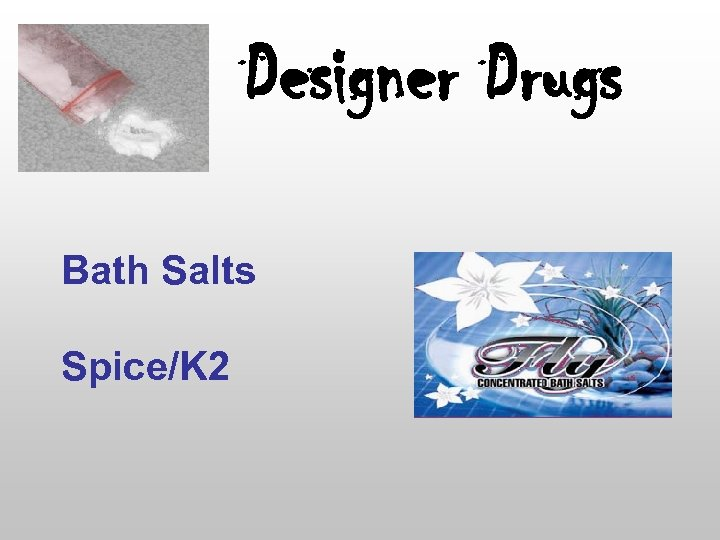 Designer Drugs Bath Salts Spice/K 2