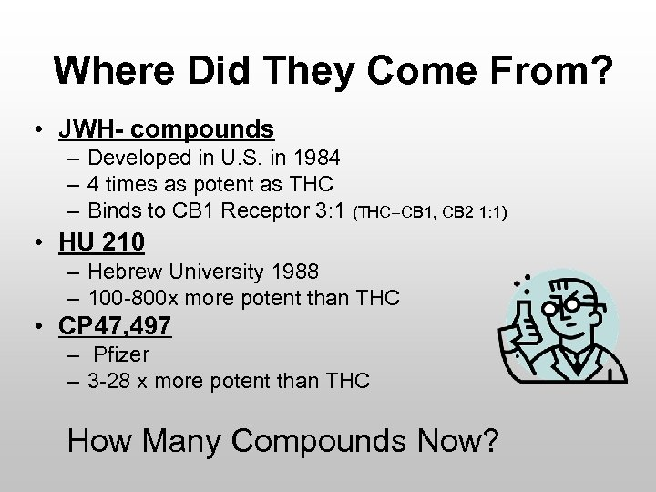 Where Did They Come From? • JWH- compounds – Developed in U. S. in