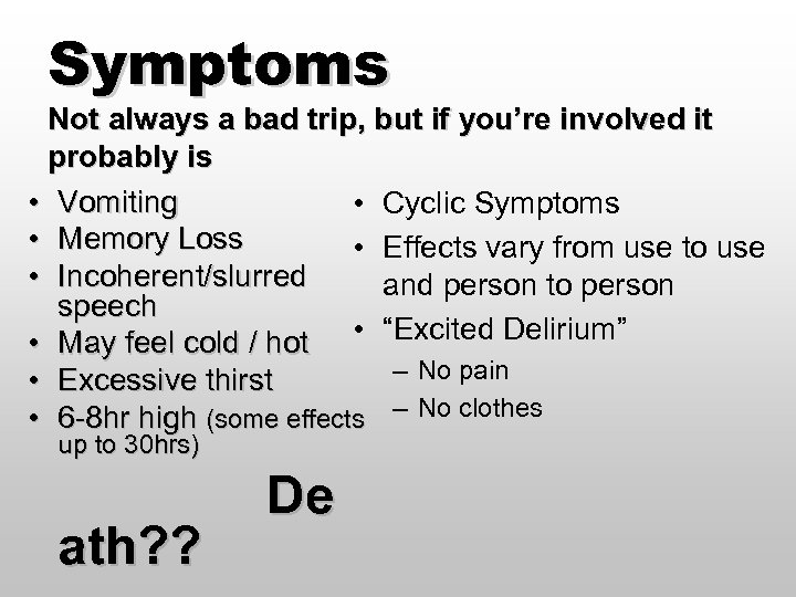 Symptoms Not always a bad trip, but if you're involved it probably is •