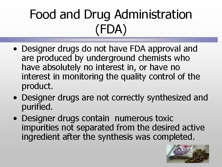 Food and Drug Administration (FDA) • Designer drugs do not have FDA approval and