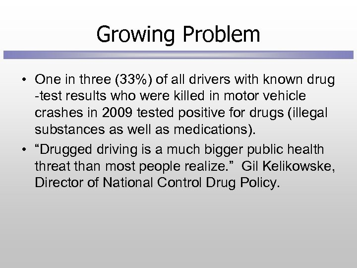 Growing Problem • One in three (33%) of all drivers with known drug -test