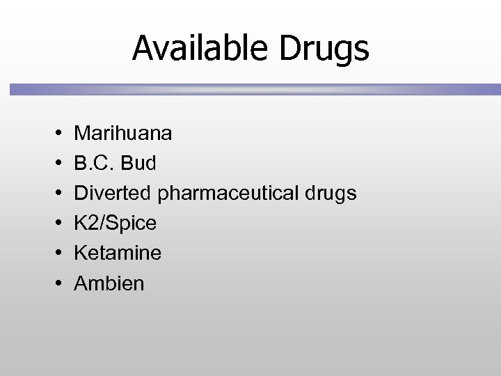 Available Drugs • • • Marihuana B. C. Bud Diverted pharmaceutical drugs K 2/Spice