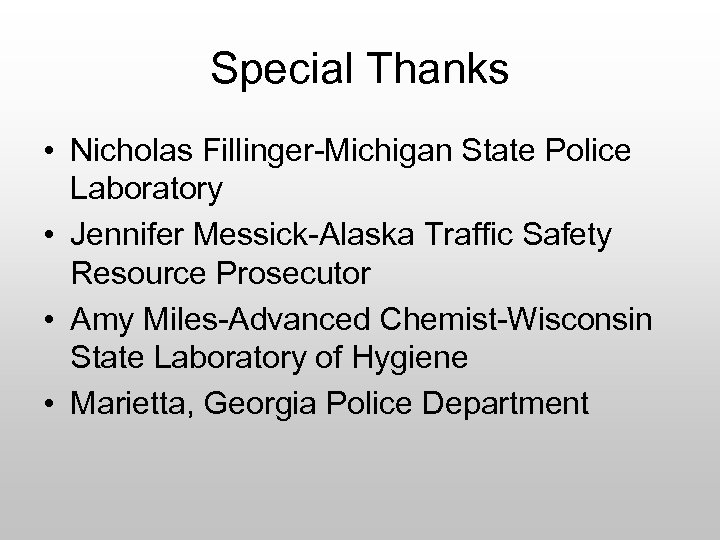 Special Thanks • Nicholas Fillinger-Michigan State Police Laboratory • Jennifer Messick-Alaska Traffic Safety Resource