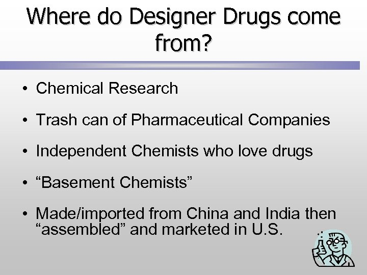 Where do Designer Drugs come from? • Chemical Research • Trash can of Pharmaceutical