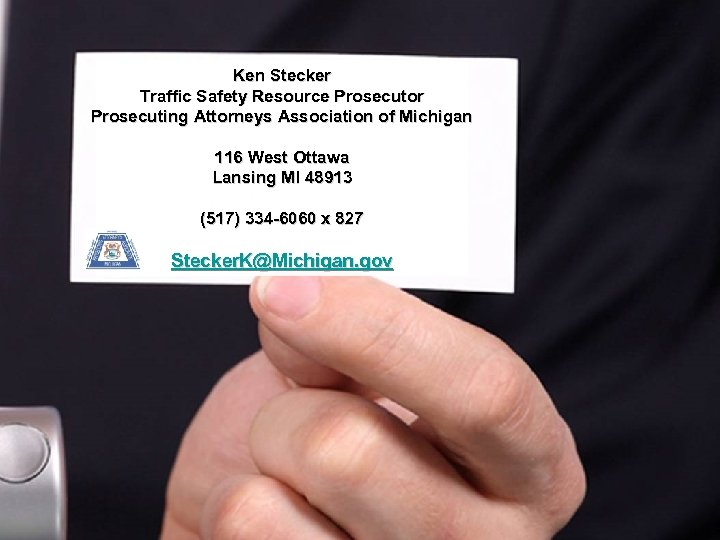 Ken Stecker Traffic Safety Resource Prosecutor Prosecuting Attorneys Association of Michigan 116 West Ottawa