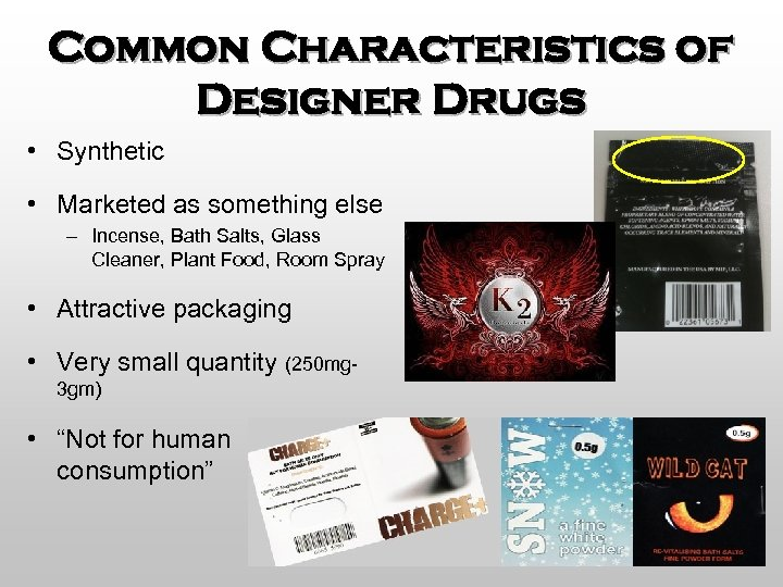 Common Characteristics of Designer Drugs • Synthetic • Marketed as something else – Incense,