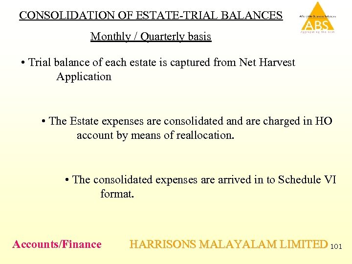 CONSOLIDATION OF ESTATE-TRIAL BALANCES Monthly / Quarterly basis • Trial balance of each estate