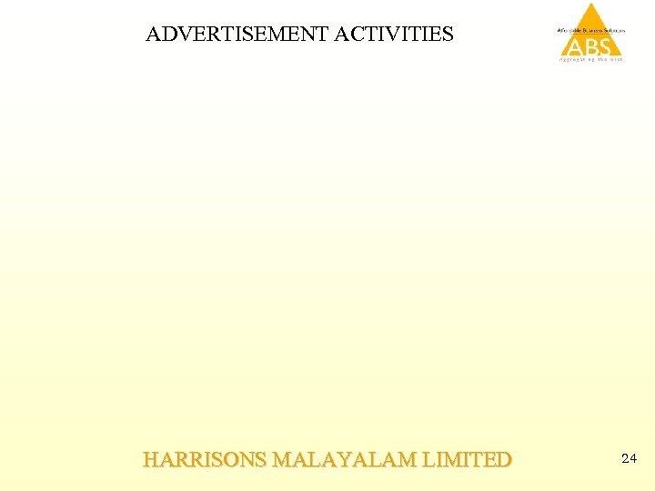 ADVERTISEMENT ACTIVITIES HARRISONS MALAYALAM LIMITED 24