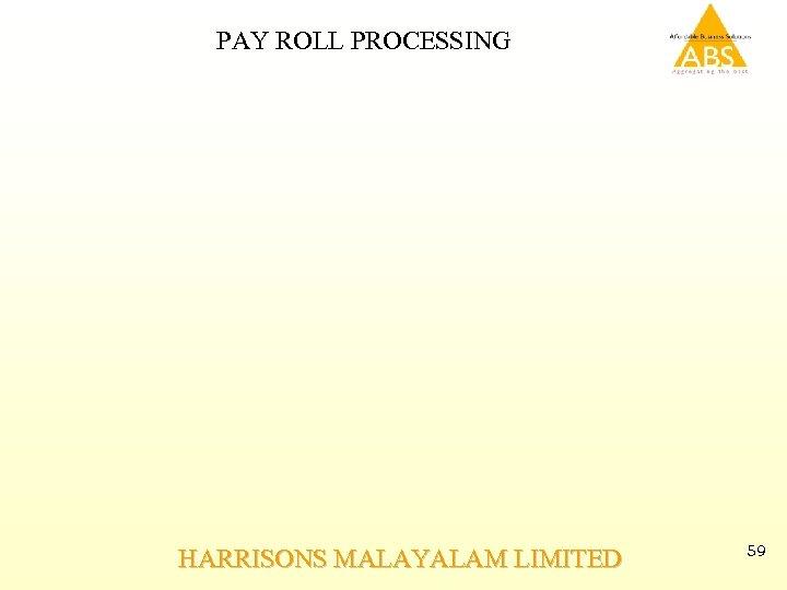 PAY ROLL PROCESSING HARRISONS MALAYALAM LIMITED 59