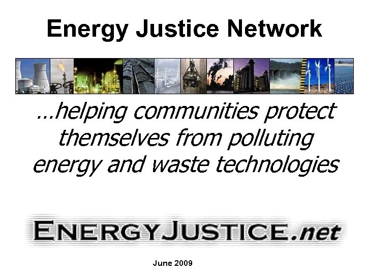 Energy Justice Network …helping communities protect themselves from polluting energy and waste technologies June