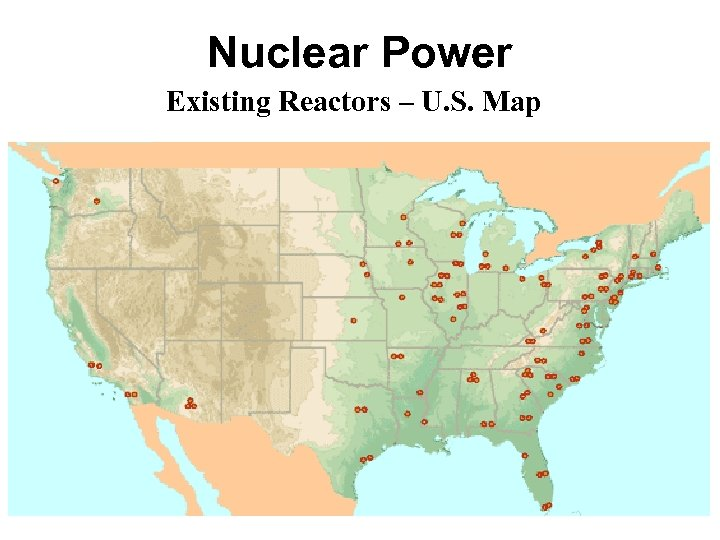 Nuclear Power Existing Reactors – U. S. Map