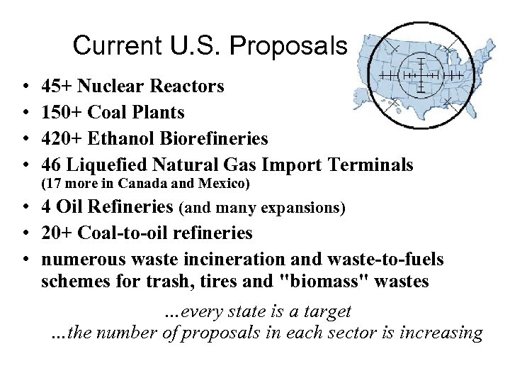 Current U. S. Proposals • • 45+ Nuclear Reactors 150+ Coal Plants 420+ Ethanol