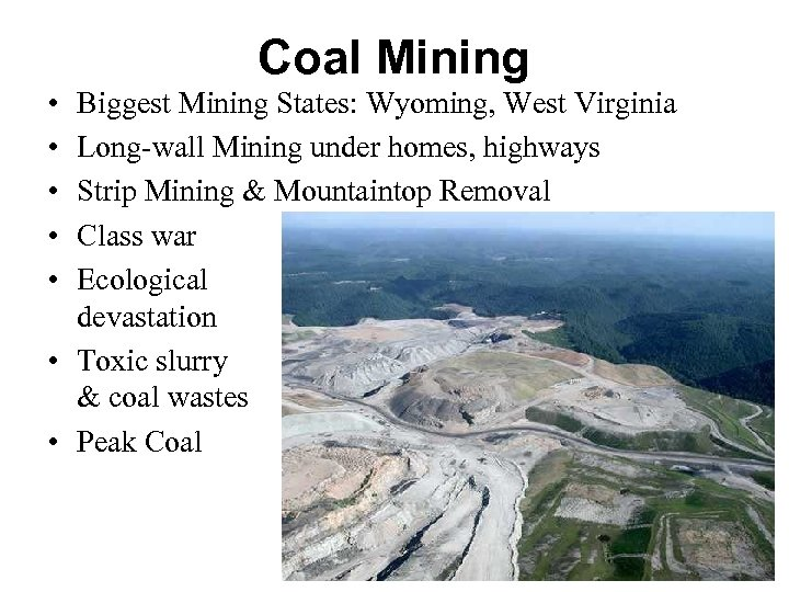 Coal Mining • • • Biggest Mining States: Wyoming, West Virginia Long-wall Mining under