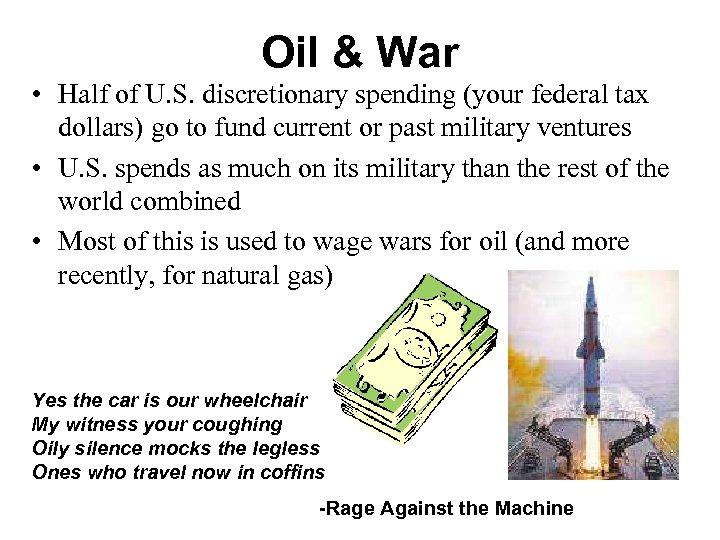 Oil & War • Half of U. S. discretionary spending (your federal tax dollars)