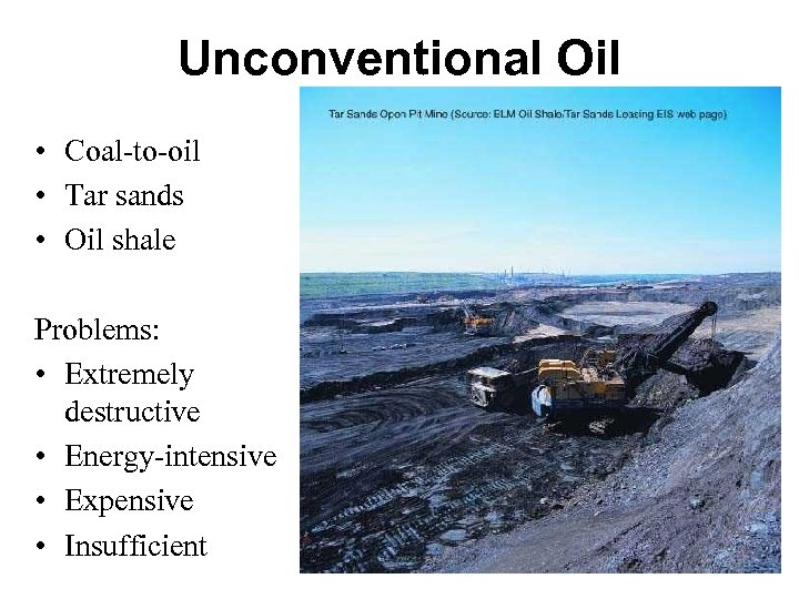 Unconventional Oil • Coal-to-oil • Tar sands • Oil shale Problems: • Extremely destructive