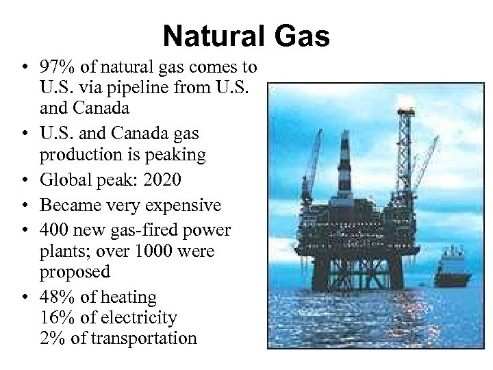 Natural Gas • 97% of natural gas comes to U. S. via pipeline from