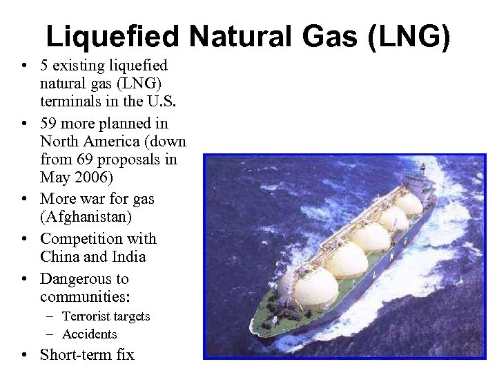 Liquefied Natural Gas (LNG) • 5 existing liquefied natural gas (LNG) terminals in the