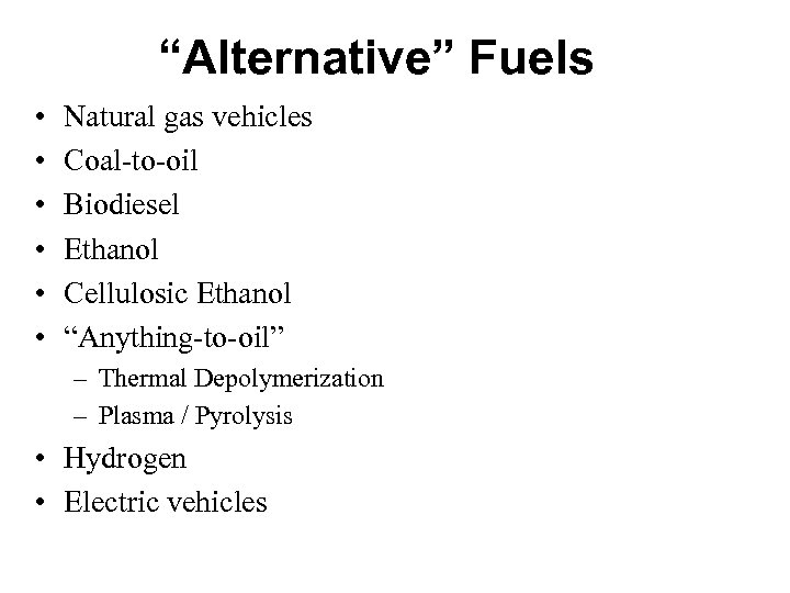 """""""Alternative"""" Fuels • • • Natural gas vehicles Coal-to-oil Biodiesel Ethanol Cellulosic Ethanol """"Anything-to-oil"""""""