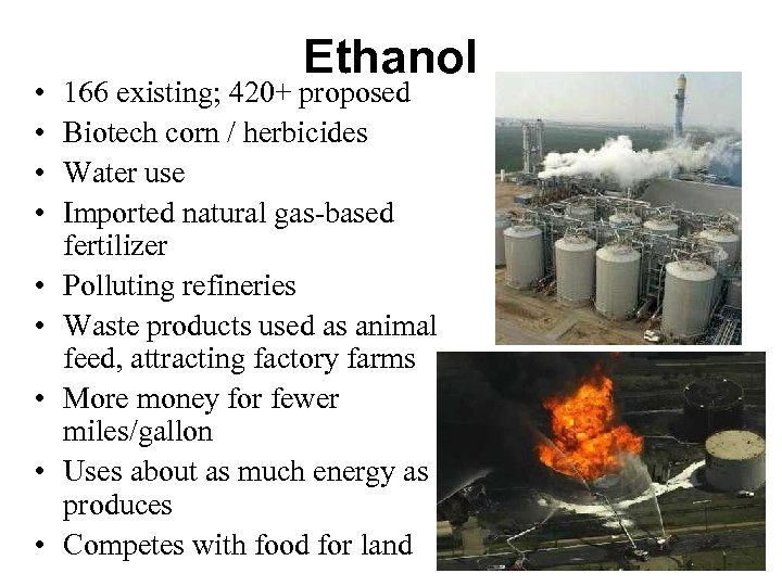 • • • Ethanol 166 existing; 420+ proposed Biotech corn / herbicides Water