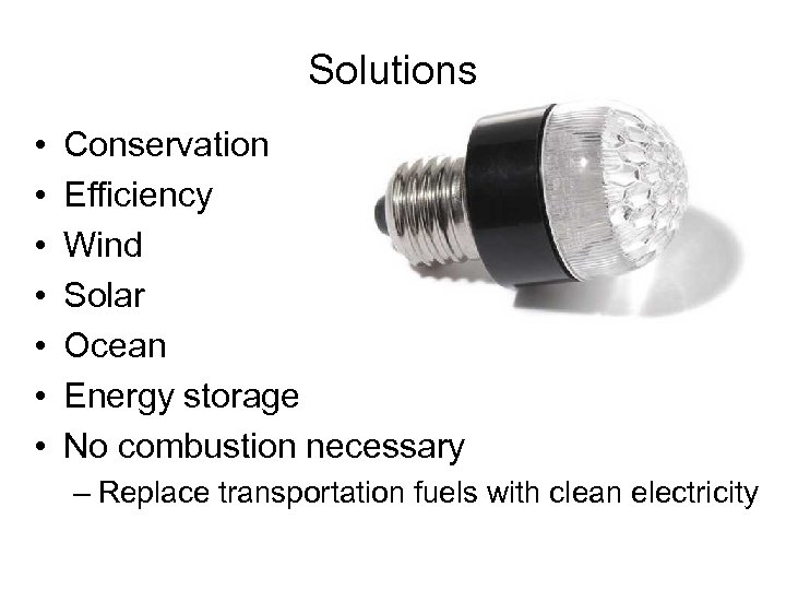 Solutions • • Conservation Efficiency Wind Solar Ocean Energy storage No combustion necessary –