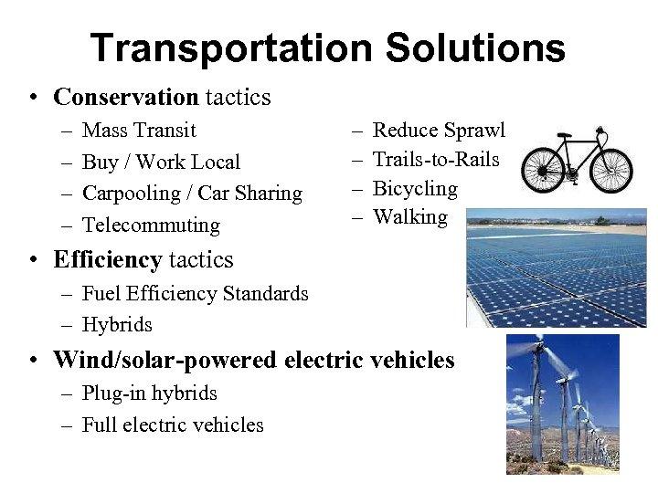 Transportation Solutions • Conservation tactics – – Mass Transit Buy / Work Local Carpooling