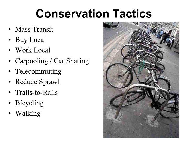 Conservation Tactics • • • Mass Transit Buy Local Work Local Carpooling / Car