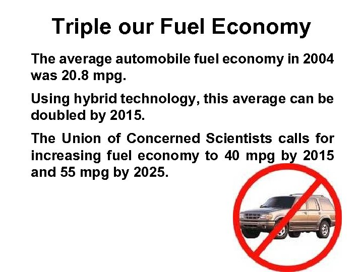 Triple our Fuel Economy The average automobile fuel economy in 2004 was 20. 8