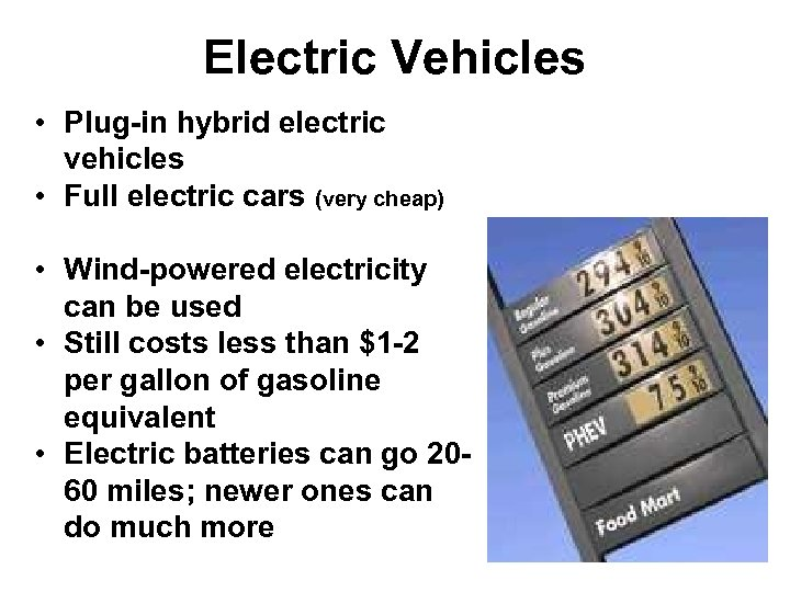 Electric Vehicles • Plug-in hybrid electric vehicles • Full electric cars (very cheap) •