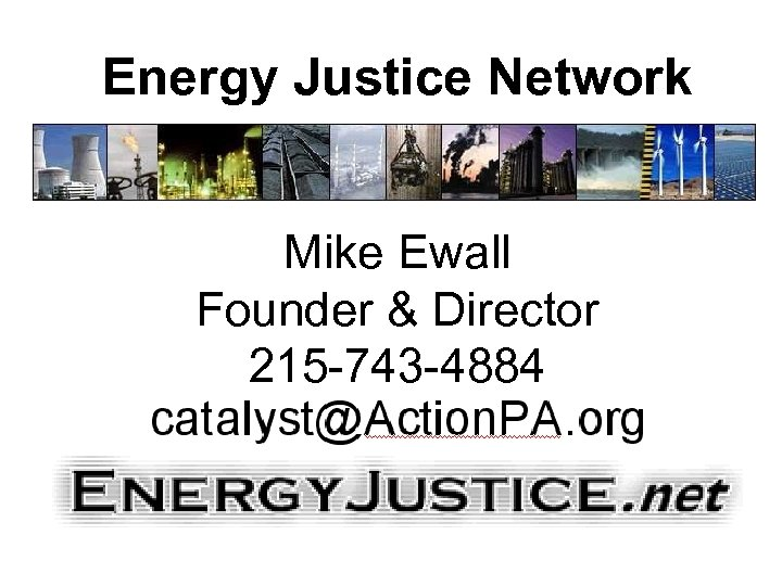 Energy Justice Network Mike Ewall Founder & Director 215 -743 -4884