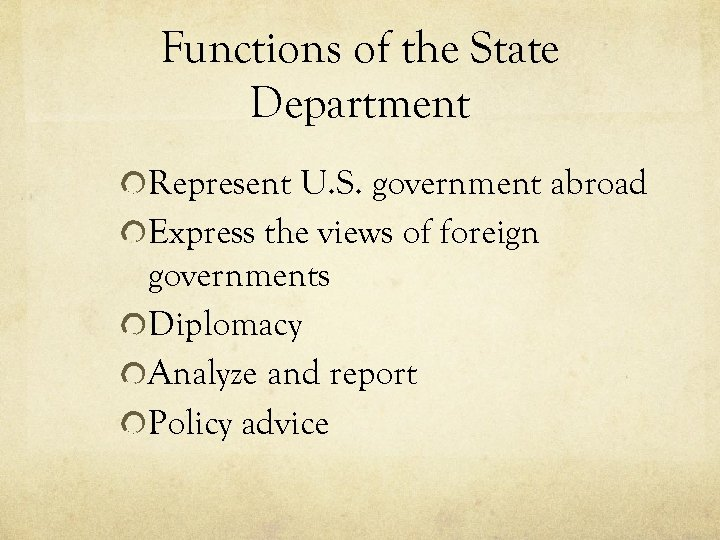 Functions of the State Department Represent U. S. government abroad Express the views of