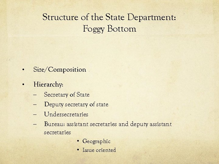 Structure of the State Department: Foggy Bottom • Size/Composition • Hierarchy: – – Secretary