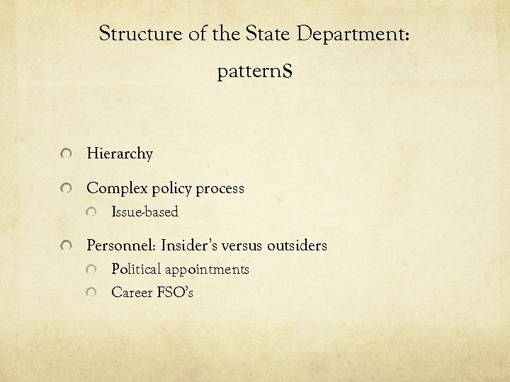Structure of the State Department: patterns Hierarchy Complex policy process Issue-based Personnel: Insider's versus