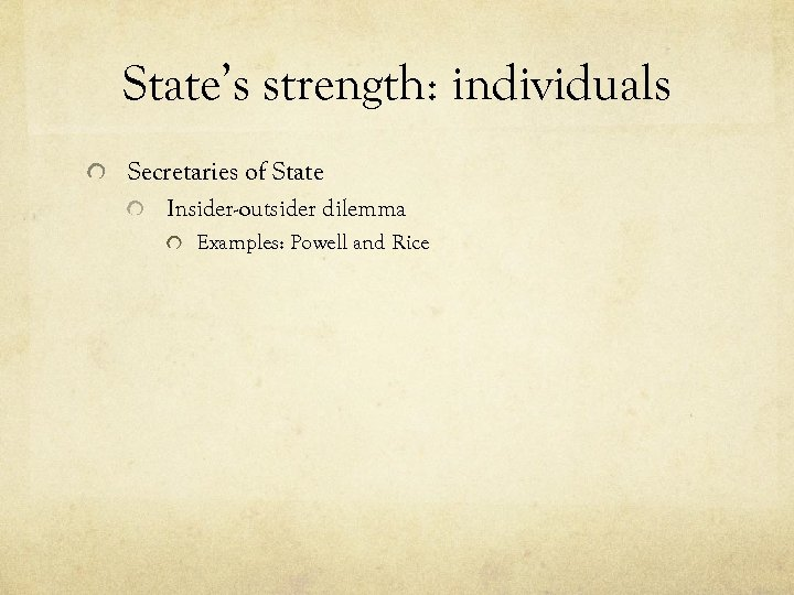State's strength: individuals Secretaries of State Insider-outsider dilemma Examples: Powell and Rice