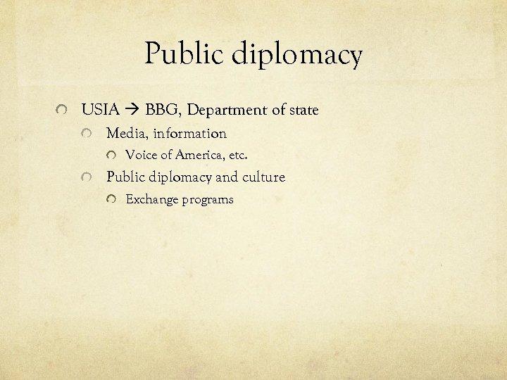 Public diplomacy USIA BBG, Department of state Media, information Voice of America, etc. Public
