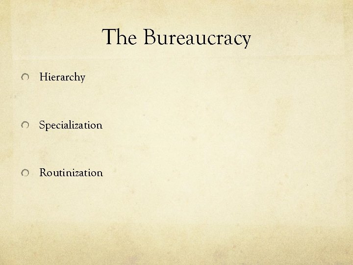 The Bureaucracy Hierarchy Specialization Routinization