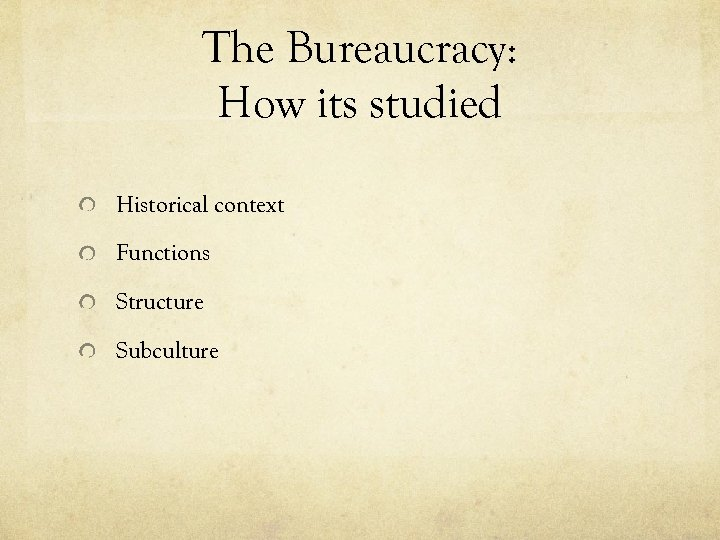 The Bureaucracy: How its studied Historical context Functions Structure Subculture
