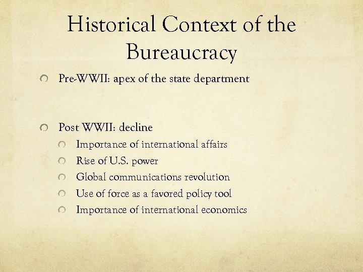 Historical Context of the Bureaucracy Pre-WWII: apex of the state department Post WWII: decline