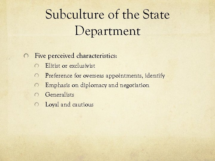 Subculture of the State Department Five perceived characteristics: Elitist or exclusivist Preference for overseas
